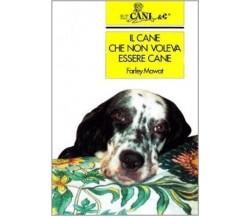 Il cane che non voleva essere cane - Farley Mowat - Mursia - 1995