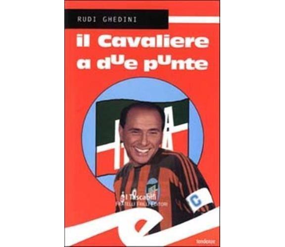 Il cavaliere a due punte - Rudi Ghedini,  2004,  Frilli
