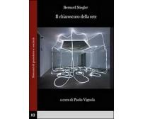 Il chiaroscuro della rete -  Bernard Stiegler,  2014,  Youcanprint
