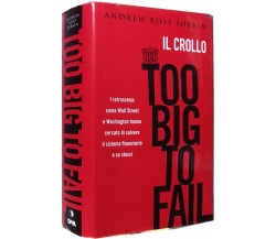 Il crollo Too big to fail - Andrew Ross Sorkin,  2010,  De Agostini