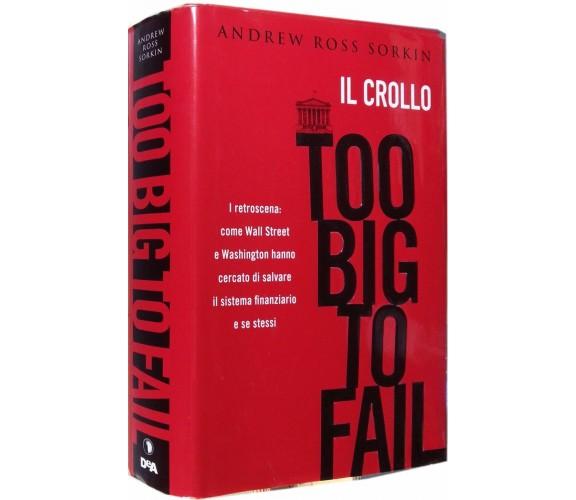 Il crollo Too big to fail - Andrew Ross Sorkin,  2010,  De Agostini