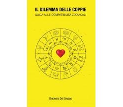 Il dilemma delle coppie - guida alle compatibilità zodiacalI (E. del Grosso)