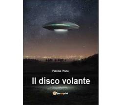 Il disco volante - Patrizia Pinna,  2013,  Youcanprint