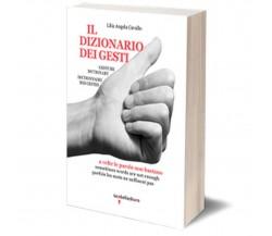 Il dizionario dei gesti di Lilia Angela Cavallo,  2017,  Iacobelli Editore