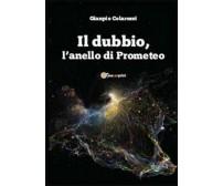 Il dubbio, l'anello di Prometeo - Gianpio Colarossi,  2013,  Youcanprint