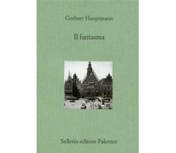 Il fantasma - Gerhart Hauptmann,  2003,  Sellerio Editore