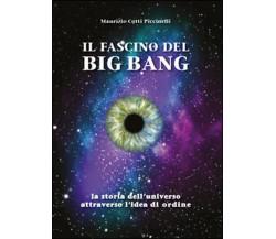 Il fascino del Big Bang. La storia dell'universo attraverso l'idea di ordine