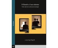 Il filosofo e il suo schermo. Video-interviste confessioni monologhi (Pelgreffi)