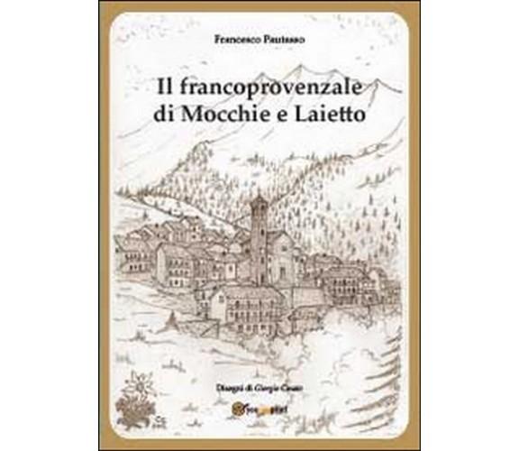 Il francoprovenzale di Mocchie e Laietto, Francesco Pautasso, G. Cinato,  2014