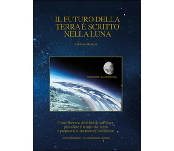 Il futuro della Terra è scritto nella Luna. Come liberarsi dalle bufale del ...