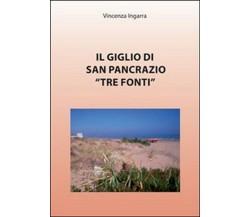 Il giglio di San Pancrazio «Tre Fonti» di Vincenza Ingarra,  2010,  Youcanprint