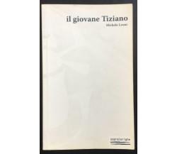Il giovane Tiziano - Michele Leoni,  2007,  Foschi Editore - P
