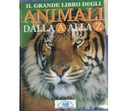 Il grande libro degli animali dalla A alla Z- AA VV. -New Original Book -2006 -G