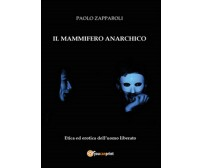 Il mammifero anarchico  - Paolo Zapparoli,  2015,  Youcanprint