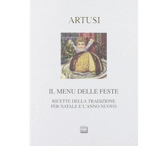 Il menu delle feste - Pellegrino Artusi - Interlinea,2011 - A