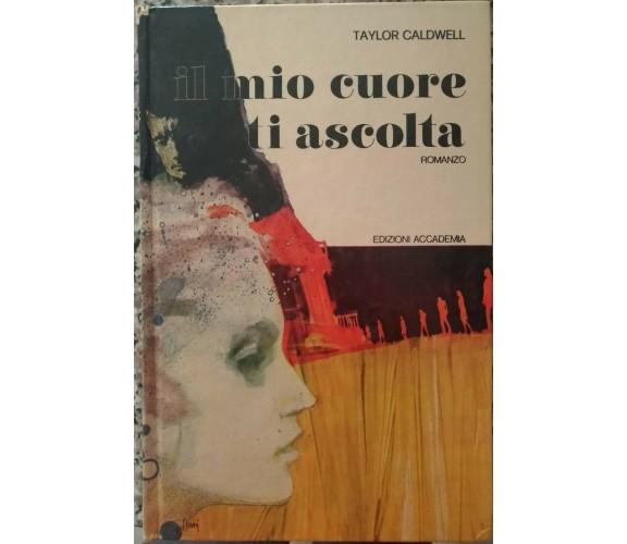 Il mio cuore ti ascolta -Taylor Caldwell,  Edizioni Accademia, 1974- S