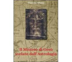 Il mistero di Gesù svelato dall'astrologia - Giacomo Albano,  2011,  Youcanprint