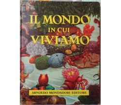 Il mondo in cui viviamo- A.a.V.v.,1956, Arnoldo Mondadori  - S