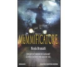 Il mummificatore - Nicola Brunialti,  2011,  Newton Compton Editori
