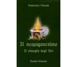 Il neopaganesimo. Il risveglio degli dei di Francesco Faraoni,  2014,  Aradia