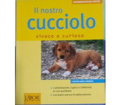 Il nostro cucciolo vivace e curioso - K. Schlegl-Kofler - L'Airone Ed - 2006 - G
