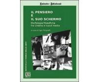 Il pensiero e il suo schermo - I. Pelgreffi,  2013,  Youcanprint