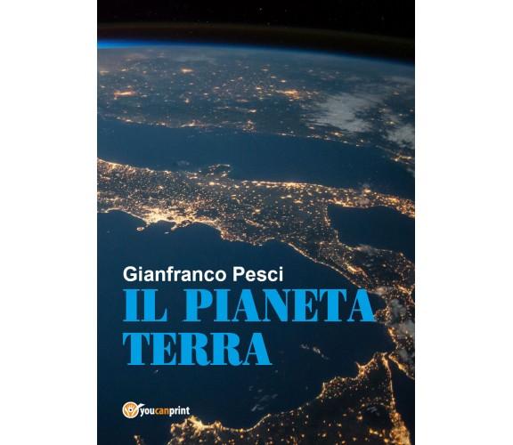 Il pianeta Terra - Gianfranco Pesci,  2018,  Youcanprint