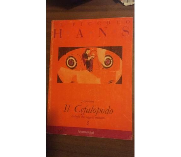 Il piccolo Hans - Il Cefalopodo 3 - Autori Vari,  1997,  Moretti&vitali - P