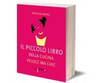Il piccolo libro della cucina veloce ma chic di Priscilla Musu,  2015