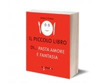 Il piccolo libro di… pasta, amore e fantasia di Anna Maria Cosmai,  2014