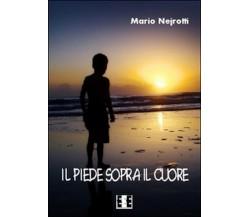 Il piede sopra il cuore di Nejrotti Mario,  2015,  Eee-edizioni Esordienti