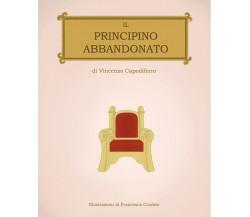 Il principino abbandonato - Vincenzo Capodiferro,  2020,  Youcanprint