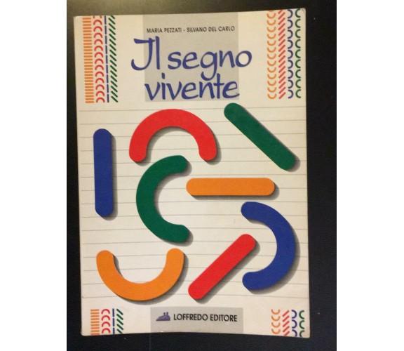 Il segno vivente - Maria Pezzati - Silvano Del Carlo,  Loffredo Editore - P