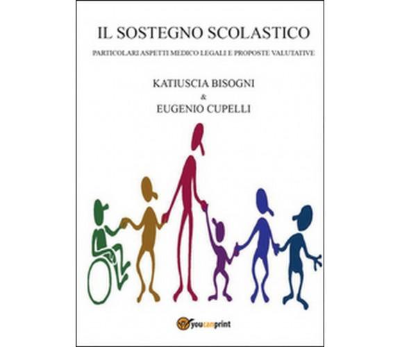 Il sostegno scolastico  - Eugenio Cupelli, Katiuscia Bisogni,  2015, Youcanprint