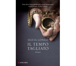 Il tempo tagliato - Silvia Longo - Longanesi - 2012 - C