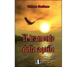 Il tramonto delle aquile - Chiara Curione,  2014,  Eee-edizioni