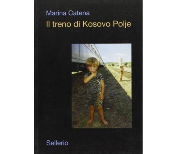 Il treno di Kosovo Polje - Marina Catena,  2002,  Sellerio