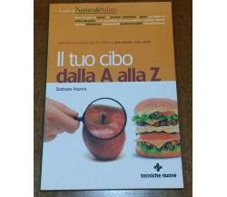 Il tuo cibo dalla A alla Z - Barbara Asprea Editore:Tecniche Nuove  -GU