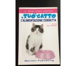 Il tuo gatto l'alimentazione corretta- Erika De Filippo,  2016,  Mariotti - P