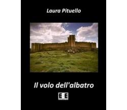 Il volo dell'albatro di Pituello Laura,  2014,  Eee-edizioni Esordienti
