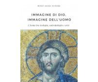 Immagine di Dio, immagine dell'uomo. L'icona tra teologia, antropologia e arte
