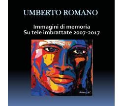 Immagini di memoria su tele imbrattate 2007-2017 - di Umberto Romano,  2018 - ER