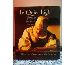 In Quiet Light Poems on Vermeer's Women di Mcentyre,  2000,  -F