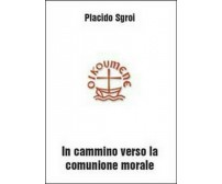 In cammino verso la comunione morale - Placido Sgroi,  2010,  Youcanprint