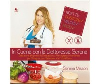 In cucina con la dottoressa Serena  di Serena Missori,  2014,  Libellula Edizion