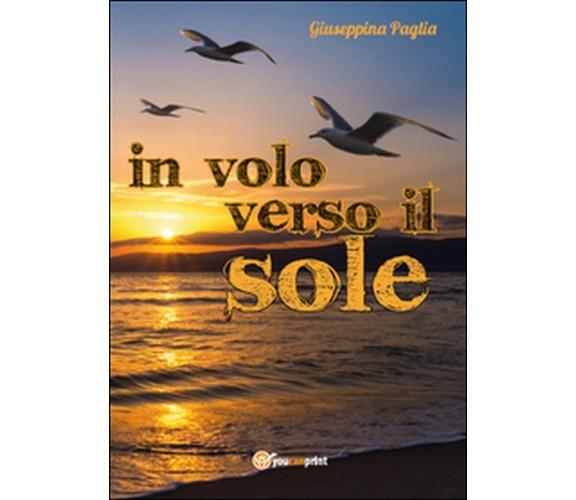 In volo verso il sole  - Giuseppina Paglia,  2015,  Youcanprint
