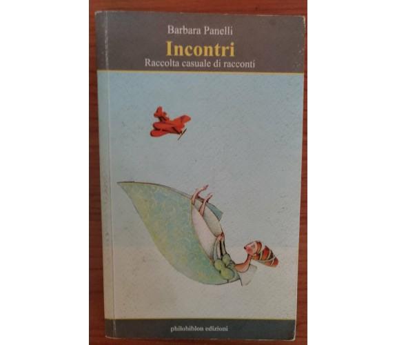 Incontri Raccolta casuale di racconti -Barbara Panelli,2008, Philobiblon -S