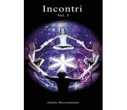 Incontri Vol.3,  di Amato Russomanno,  2015,  Youcanprint