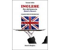 Inglese per chi lavora in hotel e resort  di Tommaso Infelise,  2013,  Youcanpri
