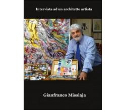 Intervista ad un architetto artista di Gianfranco Missiaja, Paolo Rosa Salva